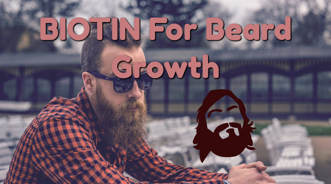Does Biotin Really Work for Beard Hair Growth?